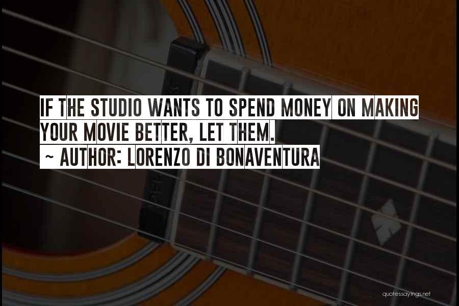 Spend The Money Quotes By Lorenzo Di Bonaventura