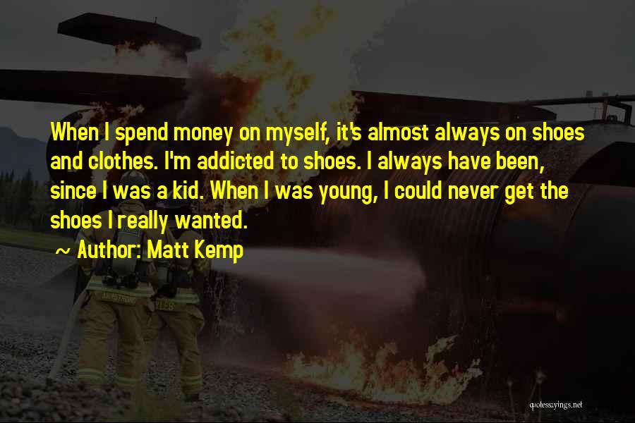 Spend The Money Quotes By Matt Kemp