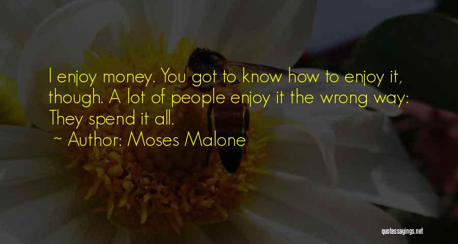 Spend The Money Quotes By Moses Malone