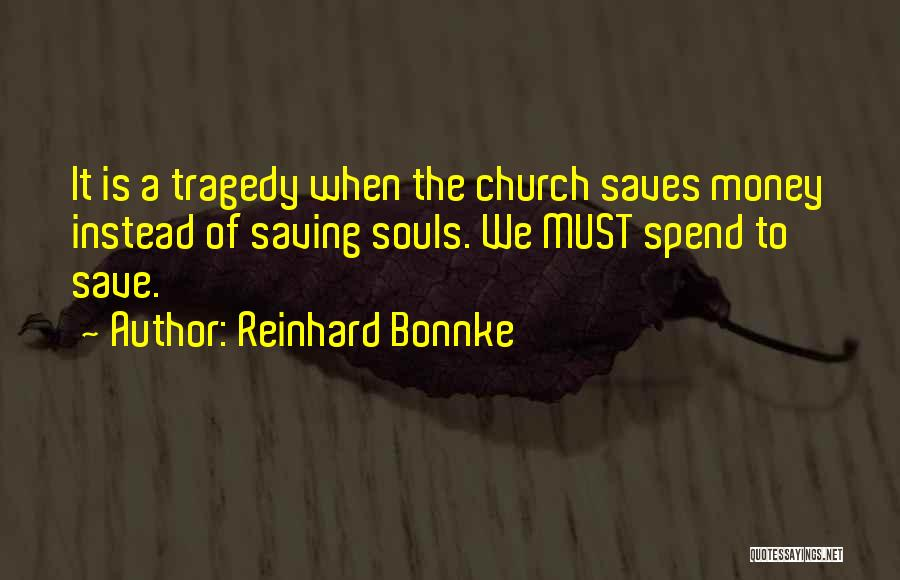 Spend The Money Quotes By Reinhard Bonnke