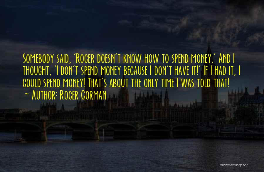 Spend The Money Quotes By Roger Corman