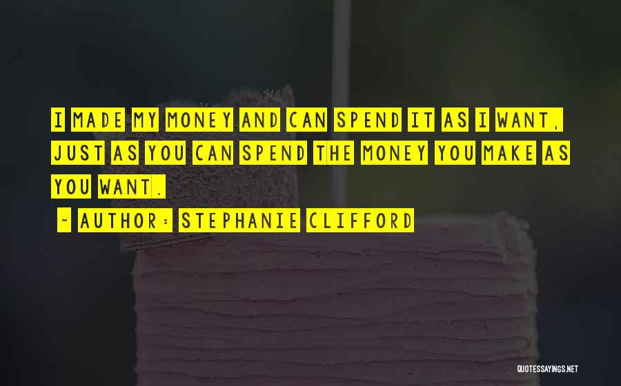Spend The Money Quotes By Stephanie Clifford