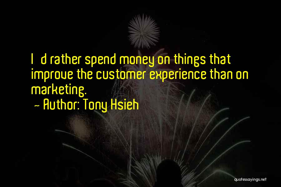 Spend The Money Quotes By Tony Hsieh