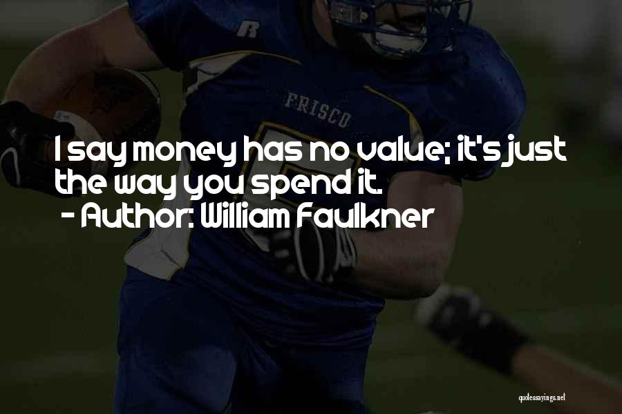 Spend The Money Quotes By William Faulkner
