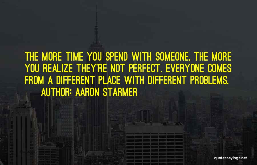 Spend Time With Someone Quotes By Aaron Starmer