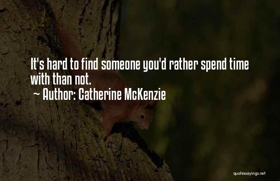 Spend Time With Someone Quotes By Catherine McKenzie
