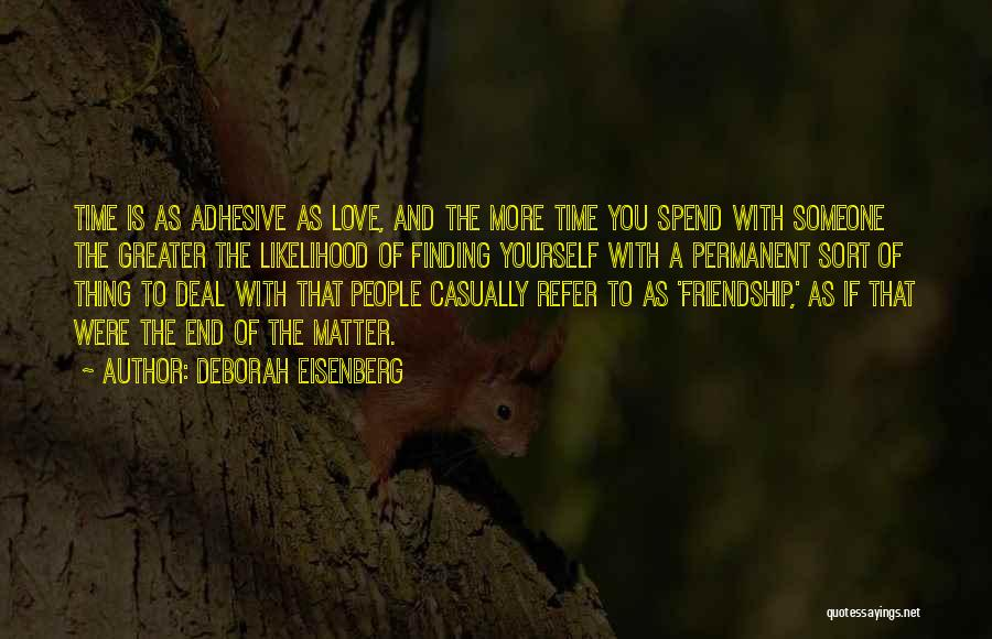 Spend Time With Someone Quotes By Deborah Eisenberg