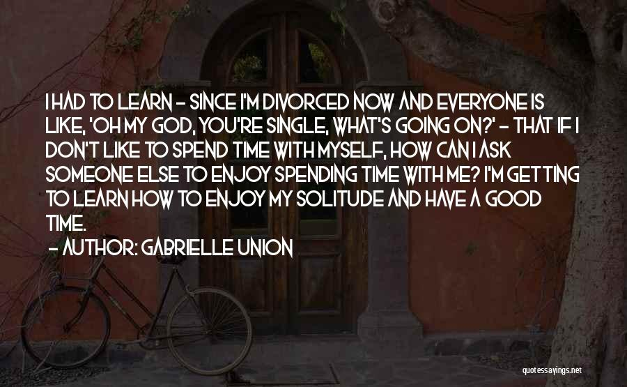 Spend Time With Someone Quotes By Gabrielle Union
