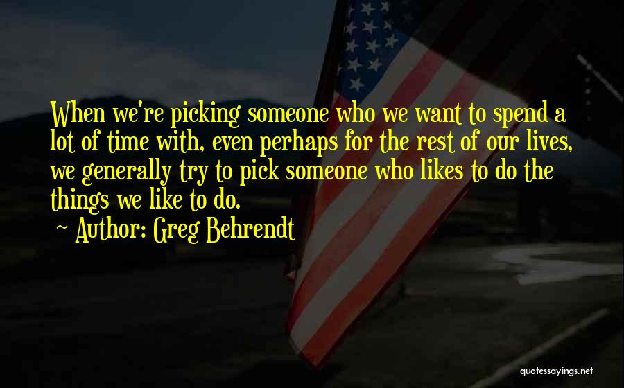 Spend Time With Someone Quotes By Greg Behrendt