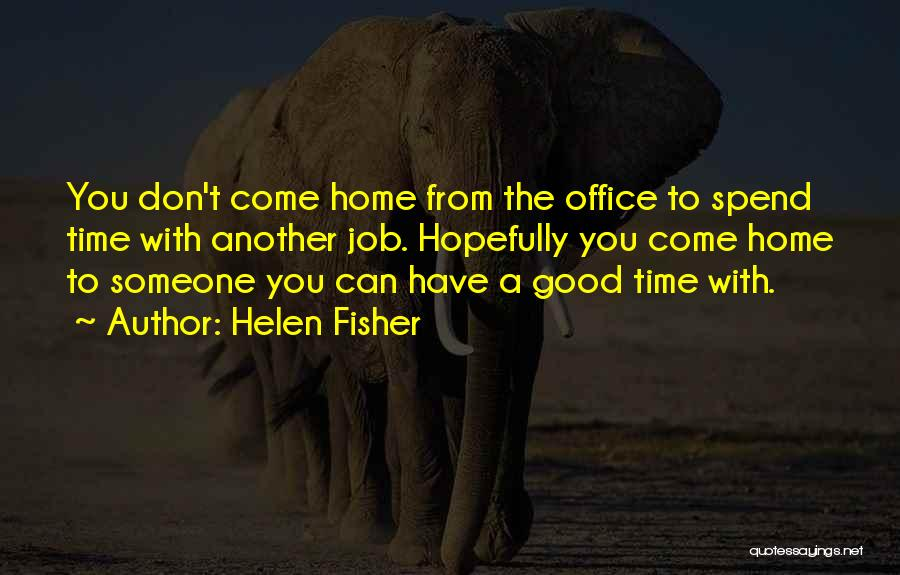 Spend Time With Someone Quotes By Helen Fisher
