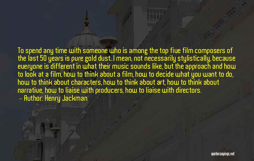 Spend Time With Someone Quotes By Henry Jackman