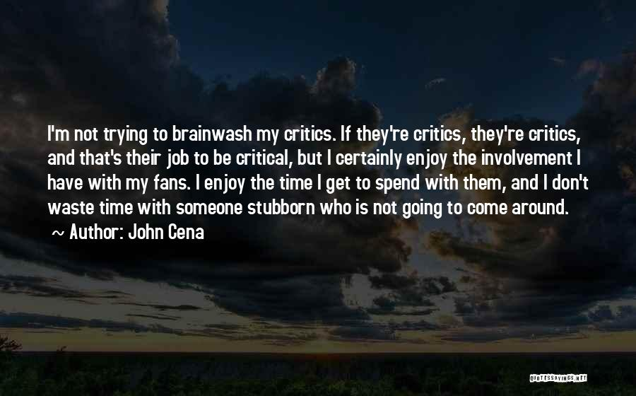 Spend Time With Someone Quotes By John Cena