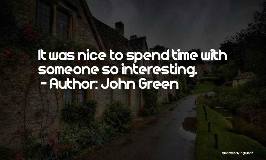 Spend Time With Someone Quotes By John Green
