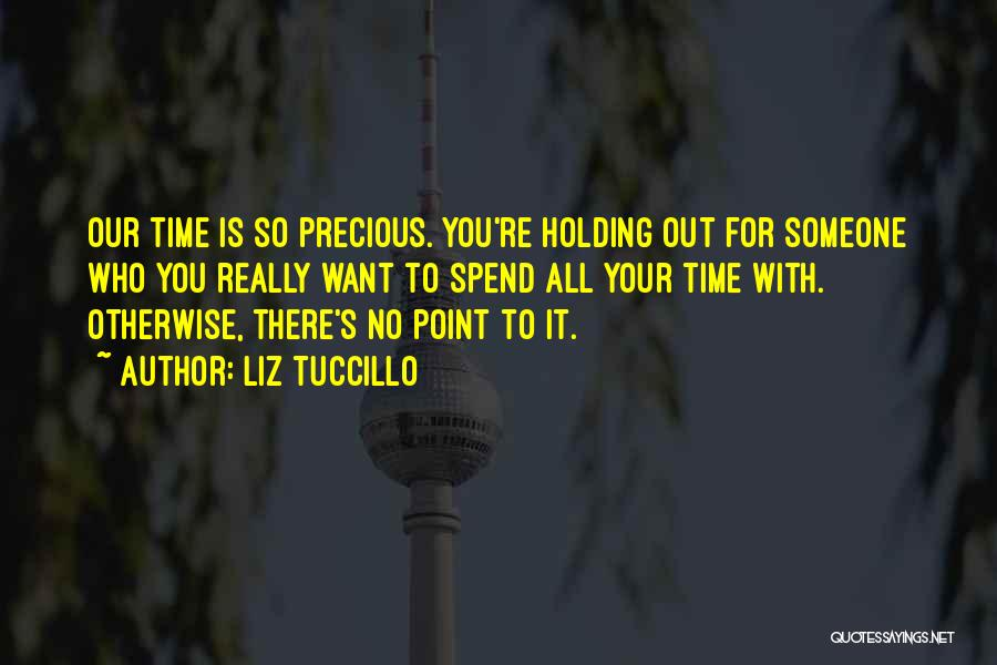 Spend Time With Someone Quotes By Liz Tuccillo
