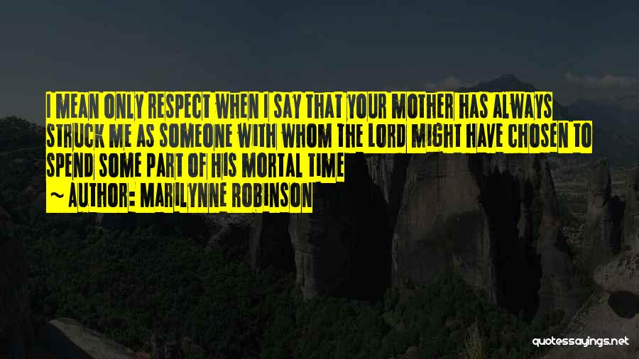 Spend Time With Someone Quotes By Marilynne Robinson