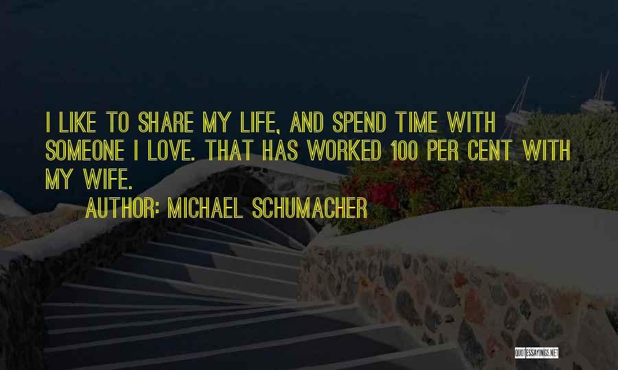 Spend Time With Someone Quotes By Michael Schumacher