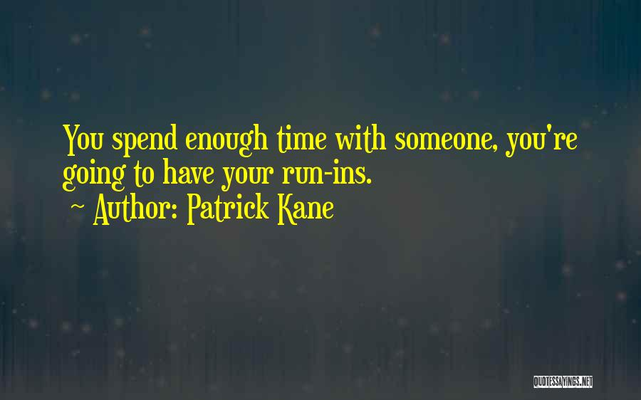 Spend Time With Someone Quotes By Patrick Kane