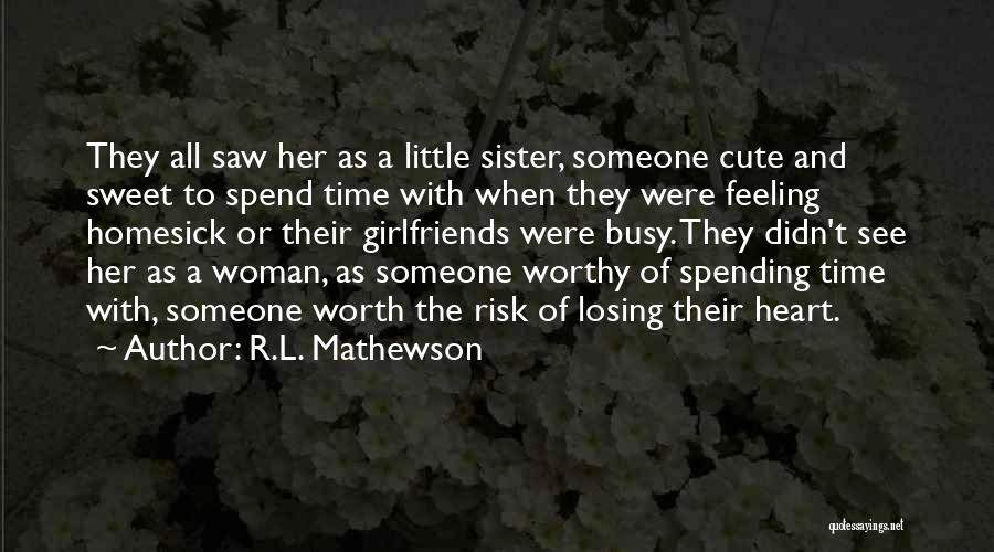Spend Time With Someone Quotes By R.L. Mathewson