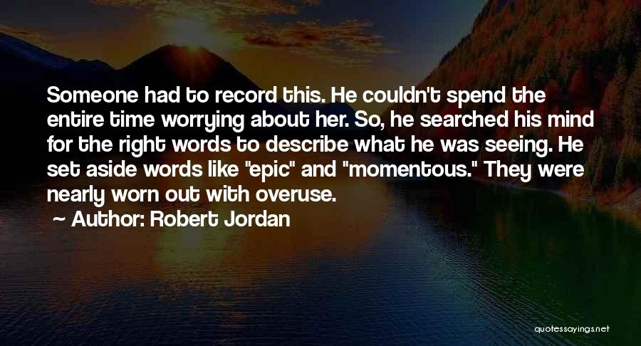 Spend Time With Someone Quotes By Robert Jordan