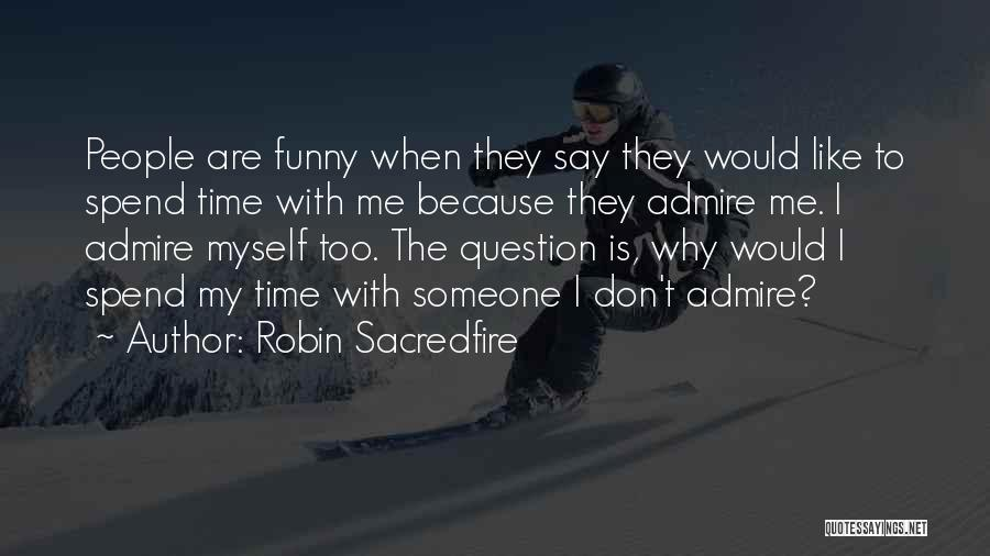 Spend Time With Someone Quotes By Robin Sacredfire