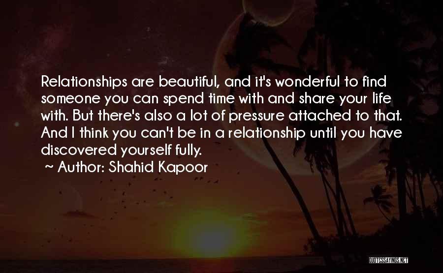 Spend Time With Someone Quotes By Shahid Kapoor