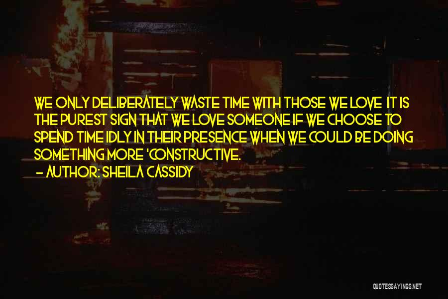 Spend Time With Someone Quotes By Sheila Cassidy