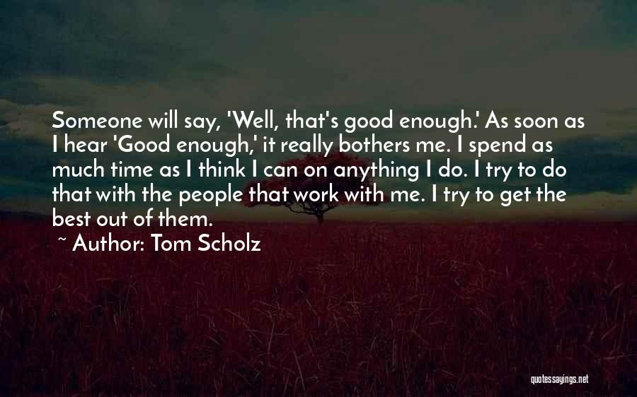Spend Time With Someone Quotes By Tom Scholz