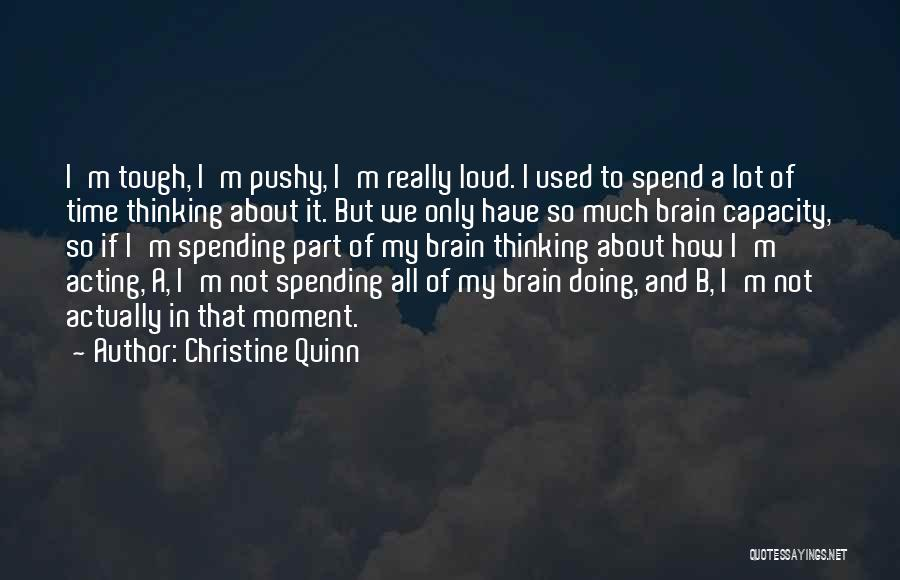 Spending All My Time Quotes By Christine Quinn