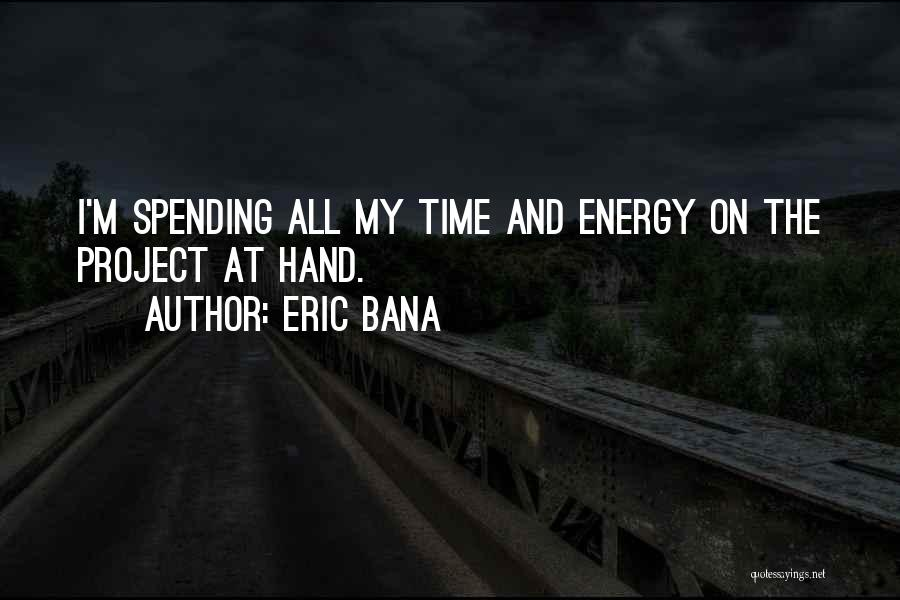 Spending All My Time Quotes By Eric Bana