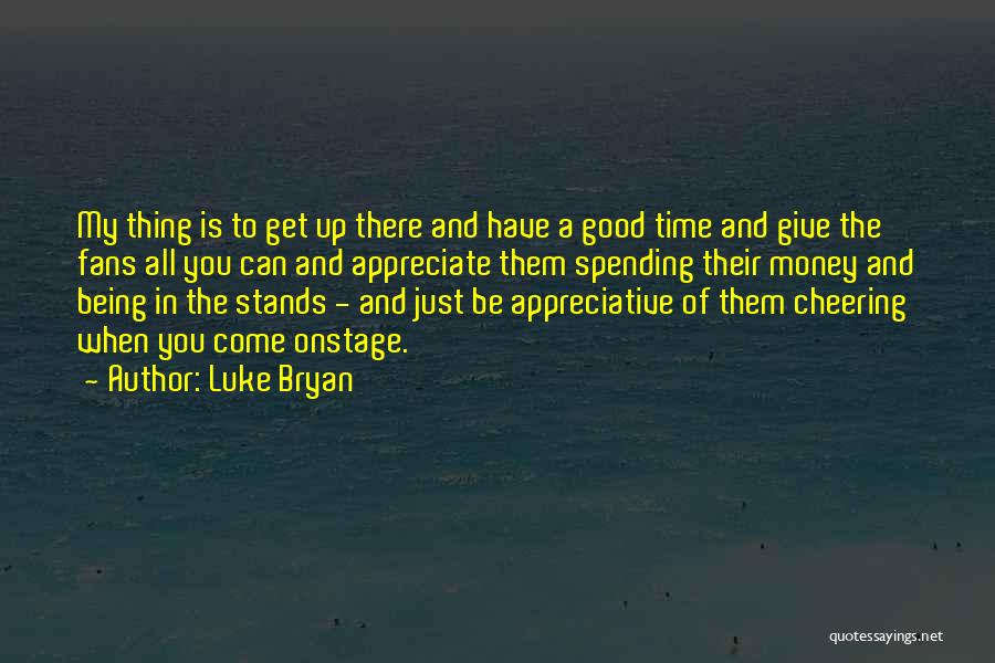 Spending All My Time Quotes By Luke Bryan