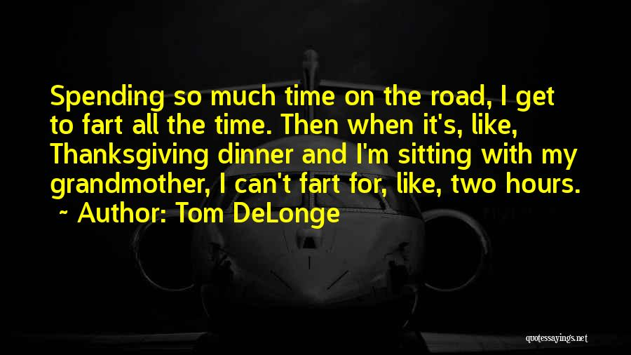 Spending All My Time Quotes By Tom DeLonge