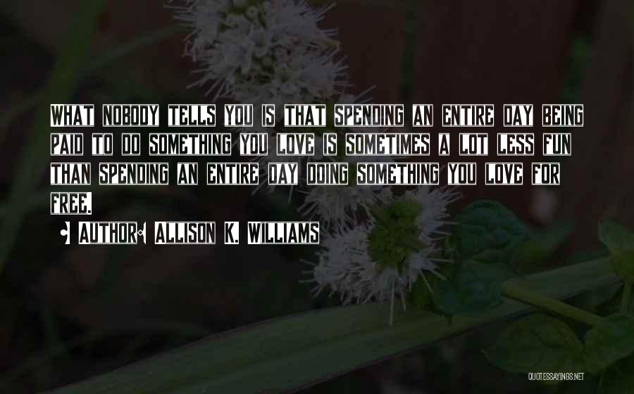 Spending The Day With Someone You Love Quotes By Allison K. Williams