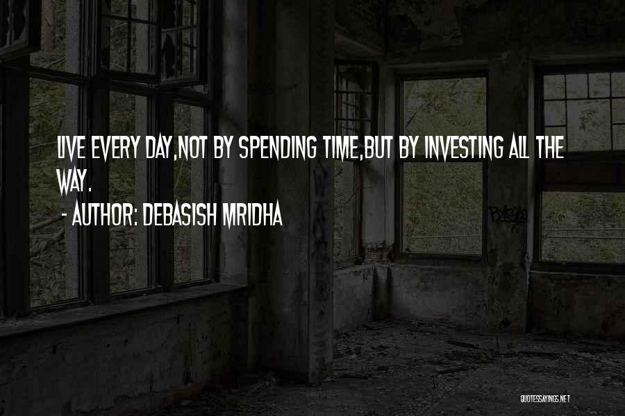 Spending The Day With Someone You Love Quotes By Debasish Mridha