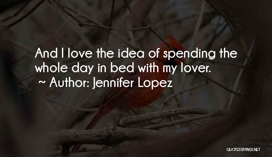 Spending The Day With Someone You Love Quotes By Jennifer Lopez