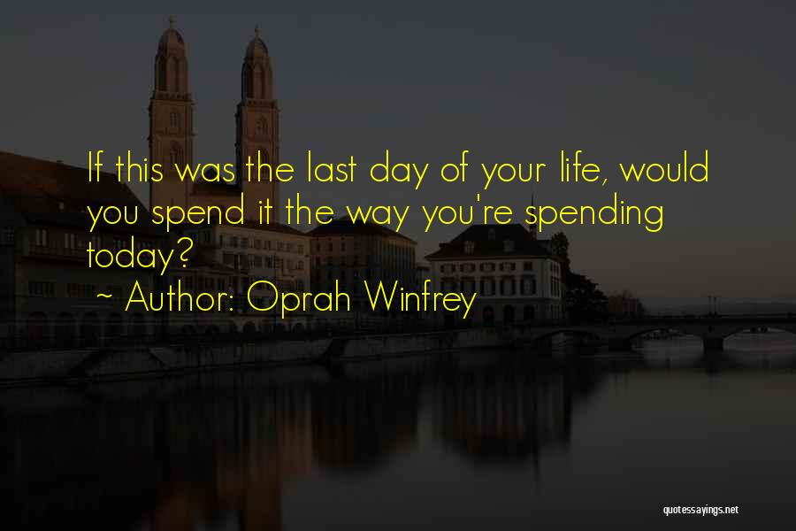 Spending The Day With Someone You Love Quotes By Oprah Winfrey