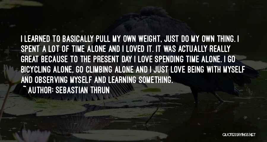 Spending The Day With Someone You Love Quotes By Sebastian Thrun