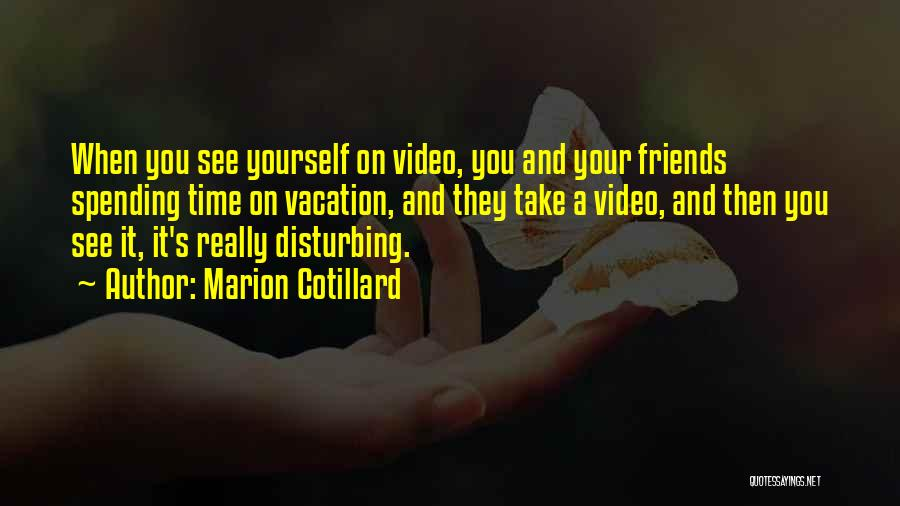 Spending Time On Yourself Quotes By Marion Cotillard