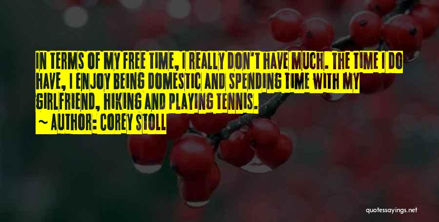 Spending Time With My Girlfriend Quotes By Corey Stoll