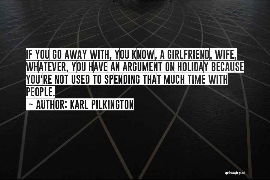 Spending Time With My Girlfriend Quotes By Karl Pilkington