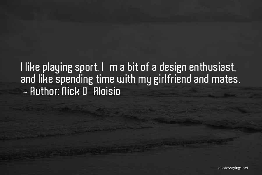 Spending Time With My Girlfriend Quotes By Nick D'Aloisio