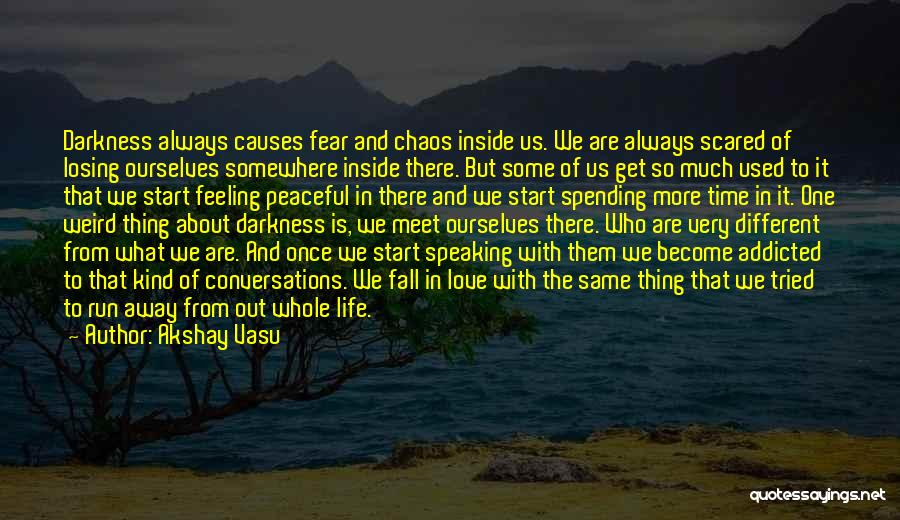 Spending Time With The Ones You Love Quotes By Akshay Vasu