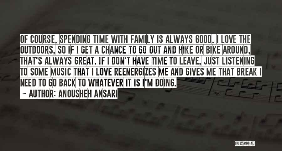 Spending Time With The Ones You Love Quotes By Anousheh Ansari