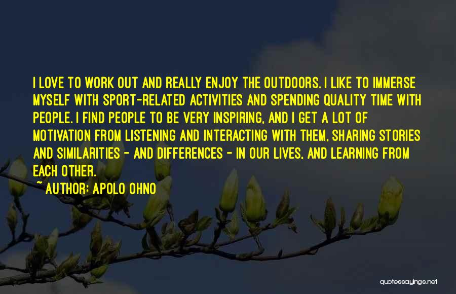 Spending Time With The Ones You Love Quotes By Apolo Ohno