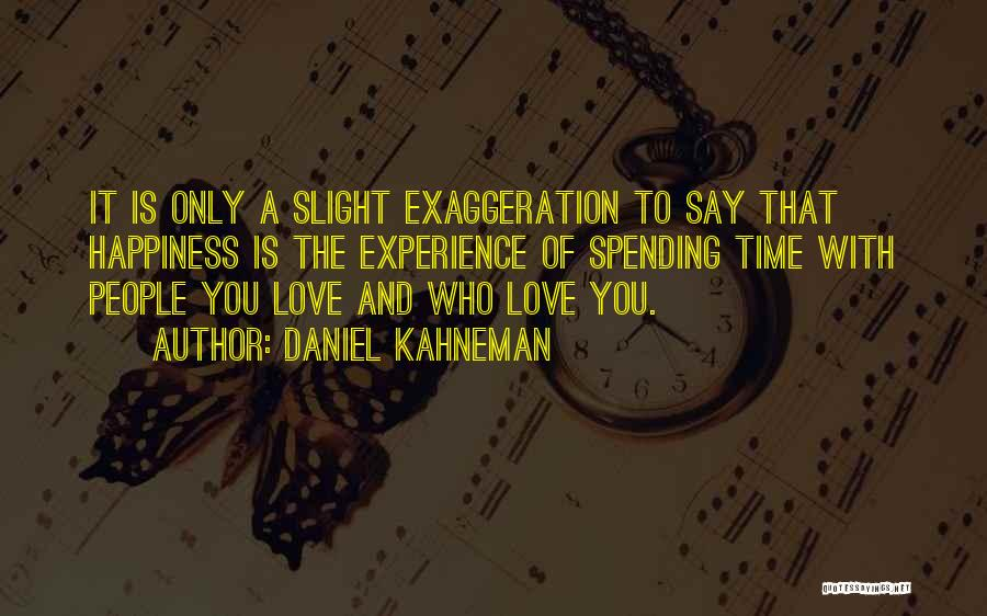 Spending Time With The Ones You Love Quotes By Daniel Kahneman