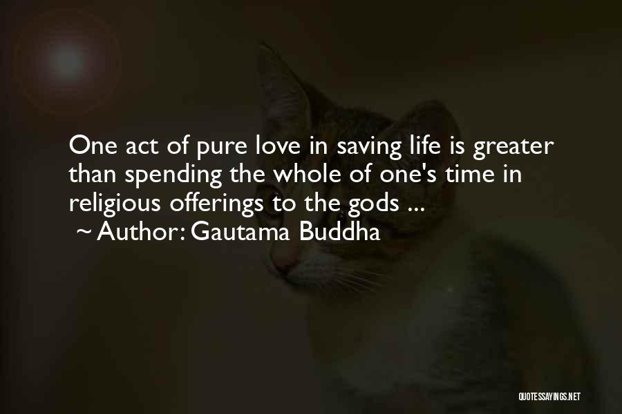 Spending Time With The Ones You Love Quotes By Gautama Buddha