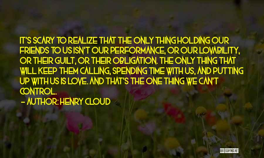Spending Time With The Ones You Love Quotes By Henry Cloud