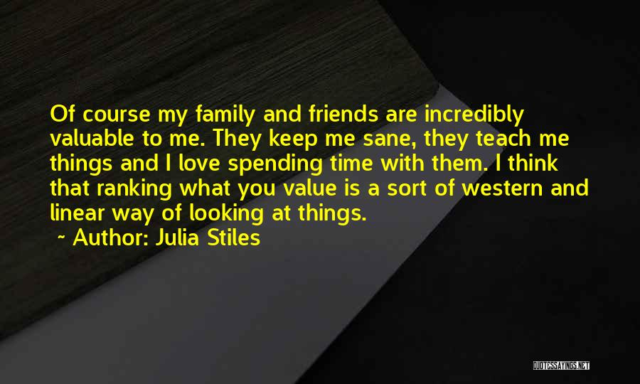 Spending Time With The Ones You Love Quotes By Julia Stiles