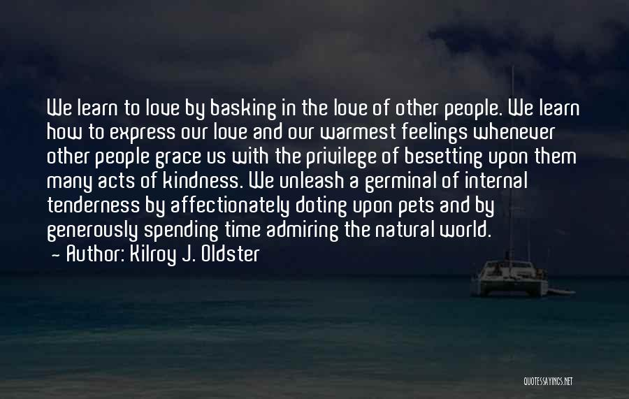 Spending Time With The Ones You Love Quotes By Kilroy J. Oldster