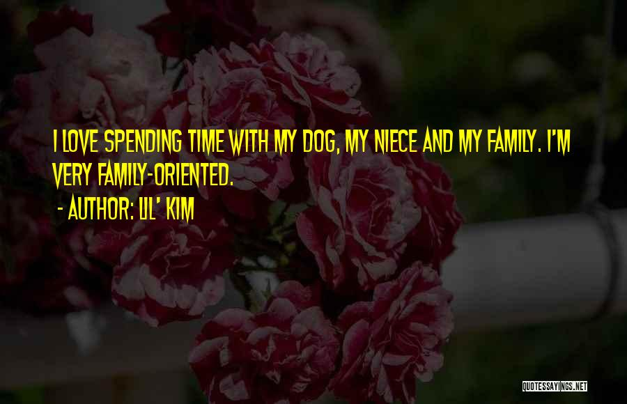 Spending Time With The Ones You Love Quotes By Lil' Kim