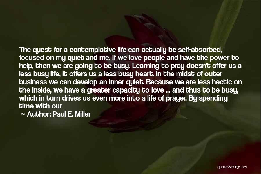 Spending Time With The Ones You Love Quotes By Paul E. Miller